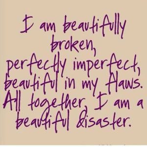 I am beautifully broken